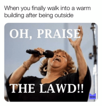 Memes, Cold, and 🤖: When you finally walk into a warm  building after being outside  OH, PRAISE  THE LAWD!!  MEMES It's too damn cold out memesapp