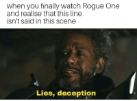 rogue-one: when you finally watch Rogue One  and realise that this line  isn't said in this scene  Lies, deception