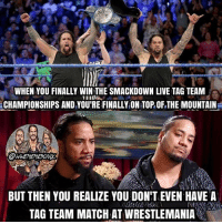 Really would've enjoyed seeing The Usos defend their tag titles at Mania instead of being in the Andre Battle Royal 🔥🙌 @uceyjucey @jonathanfatu theusos kevinowens chrisjericho romanreigns braunstrowman sethrollins ajstyles deanambrose randyorton braywyatt tripleh shanemcmahon charlotte nikkibella samizayn johncena sashabanks brocklesnar goldberg bayley alexabliss themiz baroncorbin wrestlemania wwememes wwememe wwefunny wrestlingmemes wweraw wwesmackdown: WHEN YOU FINALLY WIN THE SMACKDOWN LIVE TAG TEAM  CHAMPIONSHIPS AND YOU'RE FINALLY ONTOP OF THE MOUNTAIN  BUT THEN YOU REALIZE YOU DON'T EVEN HAVE A  TAG TEAMMATCHAT WRESTLEMANIA Really would've enjoyed seeing The Usos defend their tag titles at Mania instead of being in the Andre Battle Royal 🔥🙌 @uceyjucey @jonathanfatu theusos kevinowens chrisjericho romanreigns braunstrowman sethrollins ajstyles deanambrose randyorton braywyatt tripleh shanemcmahon charlotte nikkibella samizayn johncena sashabanks brocklesnar goldberg bayley alexabliss themiz baroncorbin wrestlemania wwememes wwememe wwefunny wrestlingmemes wweraw wwesmackdown