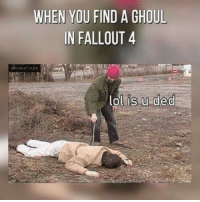 "Fallout 4, Tumblr, and Blog: WHEN YOU FIND A GHOUL  IN FALLOUT 4  lolis.u ded <p><a href=""http://awesomacious.tumblr.com/post/171237651837/basically-in-any-fallout"" class=""tumblr_blog"">awesomacious</a>:</p>  <blockquote><p>Basically in any fallout</p></blockquote>"