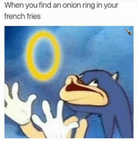 Explosive Memes: When you find an onion ring in your  french fries Explosive Memes