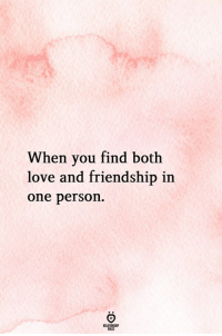 Love, Friendship, and One: When you find both  love and friendship in  one person.  RELATIONGHP