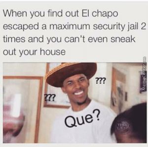 el chapo | Confused Nick Young | Know Your Meme: When you find out El chapo  escaped a maximum security jail 2  times and you can't even sneak  out your house  Que? el chapo | Confused Nick Young | Know Your Meme