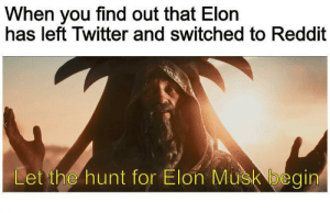 He could be anyone of us: When you find out that Elon  has left Twitter and switched to Reddit  Let the hunt for Elon Musk begin He could be anyone of us