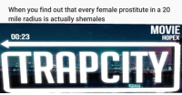 "Dank, Meme, and Trap: When you find out that every female prostitute in a 20  mile radius is actually shemales  MOVIE  HOPEX  00:23  RAPCITY <p>tRaP cItY via /r/dank_meme <a href=""https://ift.tt/2DVtLtN"">https://ift.tt/2DVtLtN</a></p>"
