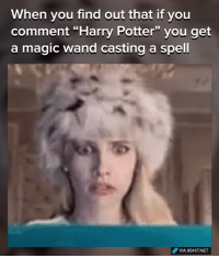 "Gryffindor, Harry Potter, and Memes: When you find out that if you  comment ""Harry Potter"" you get  a magic wand casting a spell  VIA 8SHIT NET Magic :o , also try:  Gryffindor Ravenclaw Slytherin  Hufflepuff"
