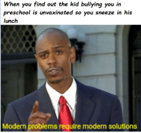 MeIrl: When you find out the kid bullying you in  preschool is unvaxinated so you sneeze in his  lunch  Modern problems require modern solutions MeIrl