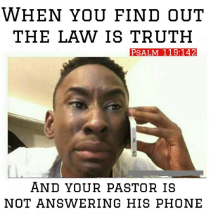 Meme, Phone, and Truth: WHEN YOU FIND OUT  THE LAW IS TRUTH  PSALM 119:142  AND YOUR PASTOR IS  NOT ANSWERING HIS PHONE Not Answering Phone Meme | www.topsimages.com