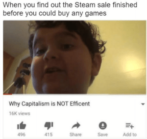 Communism will prevail. (i.redd.it): When you find out the Steam sale finished  before you could buy any games  Why Capitalism is NOT Efficent  16K viewsS  496  415  Share  Save  Add to Communism will prevail. (i.redd.it)