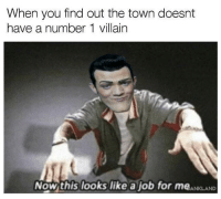 Villain, Job, and The Town: When you find out the town doesnt  have a number 1 villain  Nowthis looks like a job for meANKLAND