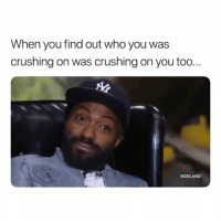 Ass, Time, and Dank Memes: When you find out who you was  crushing on was crushing on you too..  VICELAND Let A Brother Kno, Wasting All This Time Playing When I CuD Be Eating Ya Ass Out. 🤦🏽‍♂️
