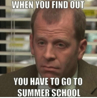 Memes, School, and Summer: WHEN YOU FIND OUT  YOU HAVE TO GO TO  SUMMER SCHOOL Best 18 #memes #2018