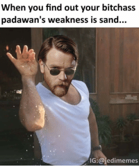 """Jedi, Memes, and Star Wars: When you find out your bitchass  padawan's weakness is sand...  IG: ajedimemes Just sprinkle a little bit of sand to save the Younglings  Posted by Adrian Alindogan on """"Just Jedi Memes"""""""