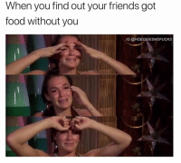 Food, Friends, and Girl Memes: When you find out your friends got  food without you  IG @HOEGIVESNOFUCKS HOW COULD YOU DO THIS TO ME?! ( @alexiswaters_ )