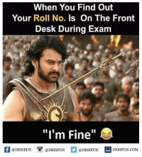 """Twitter: BLB247 Snapchat : BELIKEBRO.COM belikebro sarcasm meme Follow @be.like.bro: When You Find Out  Your Roll No. Is On The Front  Desk During Exam  """"I'm Fine""""  @DESIFUN 1『@DESIFUN  @DESIFUN-DESIFUN.COM  @DESIFUN DESIFUN.COM Twitter: BLB247 Snapchat : BELIKEBRO.COM belikebro sarcasm meme Follow @be.like.bro"""