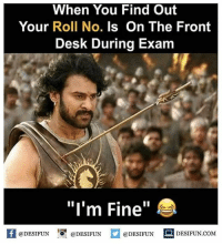 """Twitter: BLB247 Snapchat : BELIKEBRO.COM belikebro sarcasm meme Follow @be.like.bro: When You Find Out  Your Roll No. Is On The Front  Desk During Exam  """"I'm Fine""""  K @DESIFUN 증@DESIFUN @DESIFUN DESIFUN.COM Twitter: BLB247 Snapchat : BELIKEBRO.COM belikebro sarcasm meme Follow @be.like.bro"""