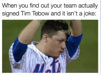 It's not a joke  h/t @notsportscenter: When you find out your team actually  signed Tim Tebow and it isn't a joke: It's not a joke  h/t @notsportscenter