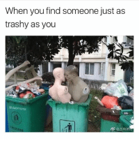 Girl Memes, Trashy, and Picture: When you find someone just as  trashy as you  @dabmoms Actual picture of @dabmoms and me