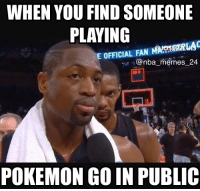 Tag someone you'd beat in Pokemon Go! 😂👇🏼 nbamemes nba_memes_24: WHEN YOU FIND SOMEONE  PLAYING  E OFFICIAL FAN MAZONEERRUAC  @nba memes 24  00.0  POKEMON GO IN PUBLIC Tag someone you'd beat in Pokemon Go! 😂👇🏼 nbamemes nba_memes_24