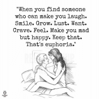 "Happy, Smile, and Mad: ""When you find someone  who can make you laugh.  Smile. Grow. Lust. Want.  Crave. Feel. Make you mad  but happy. Keep that.  That's euphoria  ELATIONSH  ULES"
