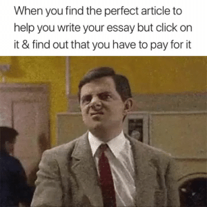 Click, The Worst, and Help: When you find the perfect article to  help you write your essay but click on  it & find out that you have to pay for it The worst 😤😅