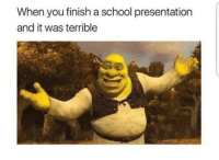 Be Like, School, and Dat: When you finish a school presentation  and it was terrible It be like dat