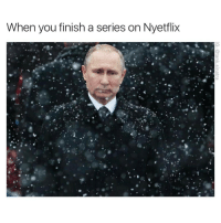 What is wrong with me (follow @tank.sinatra right now if you don't already): When you  finish a series on Nyetflix What is wrong with me (follow @tank.sinatra right now if you don't already)