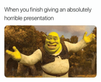 horrible: When you finish giving an absolutely  horrible presentation