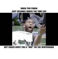 """Memes, Crossfit, and Time: WHEN YOU FINISH  JUST SECONDS UNDER THE TIME CAP  lifter  BUT COACH GIVES YOU A """"DNF"""" ON THE WHITEBOARD WHY!?!?!?!?!? ytho yudodis 😫😫😫 ——————————————————————————–– @unitedlifters @strengthwraps gains PR PersonalRecord preworkout threescoops gymcrush swolemate CrossFit weightlifting powerlifting unitedlifters laughinglifter liftunited laughunited"""