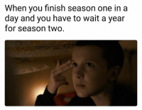 Lol, Memes, and 🤖: When you finish season one in a  day and you have to wait a year  for season two Fr lol
