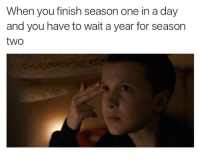 Humans of Tumblr, One, and Day: When you finish season one in a day  and you have to wait a year for season  two
