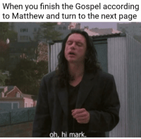 Praise be: When you finish the Gospel according  to Matthew and turn to the next page  oh, hi mark. Praise be