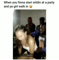 Af, Funny, and Party: When you finna start wildin at a party  and ya girl walk in  Yooo00d Slick af 😂💀