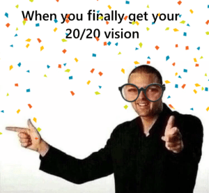 me_irl: When you firally-get your  20/20 vision me_irl