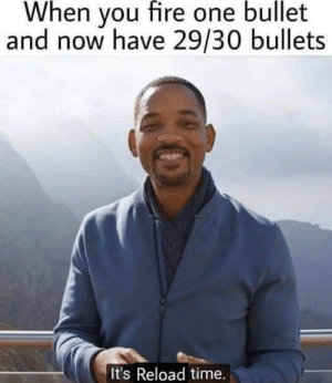 Fire, Memes, and Time: When you fire one bullet  and now have 29/30 bullets  It's Reload time. Via 8Gaming