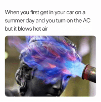 Bruh, Summer, and Hot Air: When you first get in your car on a  summer day and you turn on the AC  but it blows hot air Bruh. 🤯🤯