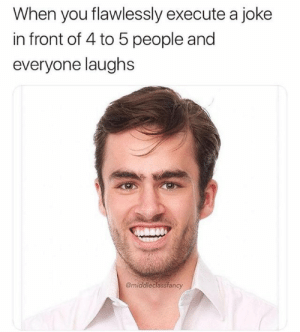 meirl by Prezto13 MORE MEMES: When you flawlessly execute a joke  in front of 4 to 5 people and  everyone laughs  @middleclassfancy meirl by Prezto13 MORE MEMES