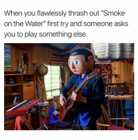"""My fingers are getting sore sorry brah: When you flawlessly thrash out """"Smoke  on the Water"""" first try and someone asks  you to play something else  comfy sweaters My fingers are getting sore sorry brah"""