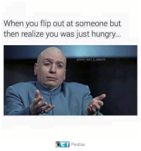 Hungry, Flipping Out, and Flipped: When you flip out at someone but  then realize you was just hungry  NOW WAIT A MINUTE  TEtf Postize