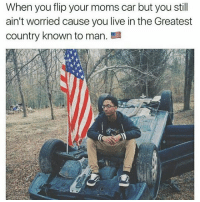 😂😂🇺🇸: When you flip your moms car but you still  ain't worried cause you live in the Greatest  country known to man. 😂😂🇺🇸
