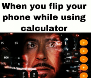 It's epic gaming time: When you flip your  phone while using  calculator  sin  cos  EE  e  sinh  cosh  Rad  tan  tanh It's epic gaming time