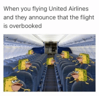 united airlines: When you flying United Airlines  and they announce that the flight  is overbooked
