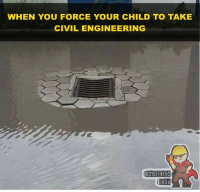 Memes, Engineering, and 🤖: WHEN YOU FORCE YOUR CHILD TO TAKE  CIVIL ENGINEERING  NGINEERIIN  UNDA 😂😂
