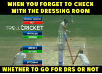 Shaun Marsh :P By - Nick Bandal: WHEN YOU FORGET TO CHECK  WITH THE DRESSING ROOM  ORIGINAL DECISION  OUT  TROLLCRICKET  WICKETS  MISSING  IMPACT  OUTSIDE  PITCHING  WHETHER TO GO FOR DRS OR NOT Shaun Marsh :P By - Nick Bandal