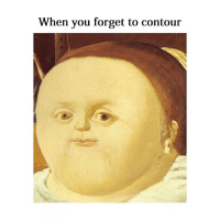 Love, Classical Art, and You: When you forget to contour Love me