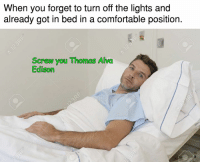 Add us on Snapchat: DankMemesGang 👻: When you forget to turn off the lights and  already got in bed in a comfortable position.  Screw you Thomas Alva  Edison Add us on Snapchat: DankMemesGang 👻