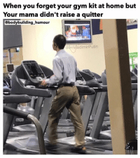 Funny, Gym, and Memes: When you forget your gym kit at home but  Your mama didn't raise a quitter  @bodybuilding humour  Vadimir Putin  @lm ...... ... tag a bro who always forgets his gym kit.. 💥💥💥💥💥💥 FOLLOW US . ⬇️⬇️⬇️⬇️⬇️⬇️⬇️⬇️⬇️⬇️⬇️⬇️ 🔥🔥@bodybuilding_humour 🔥🔥 ⬆️⬆️⬆️⬆️⬆️⬆️⬆️⬆️⬆️⬆️⬆️⬆️ ... bodybuilding gymmemes crossfit strong motivation powerlifting quotes gymhumour deadlift squat bench gymhumour funny legday motivation girlswholift fitchick mma gymhumor gym gymmotivation gymproblems gymflow wwe