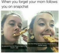 Memes, 🤖, and Jesus Christ: When you forget your mom follows  you on snapchat  that first thing being the holy words of jesus  christ!! amen  My second favorite thing to have in my  mouth Watch your tone young lady 😂😂😂
