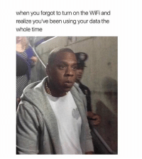 Funny, Time, and Wifi: when you forgot to turn on the WiFi and  realize you've been using your data the  whole time I only had 50mb left I'm fucked 😂 (@heckoffsupreme @heckoffsupreme)