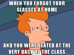 Introverts with bad eyesight be like…..: WHEN YOU FORGOT YOUR  GLASSES AT HOME  AND YOU WERE SEATED AT THE  VERY BACK OF THE CLASS  made on imgur Introverts with bad eyesight be like…..